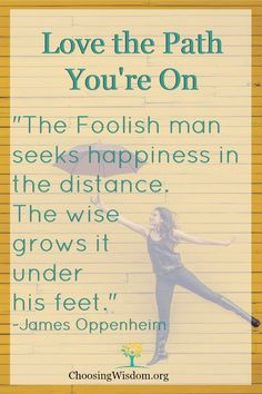"""Quote - """"The fooish seeks happiness in the distance.  The wise grows it under his feet."""""""