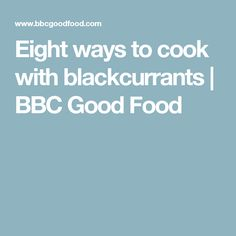 Eight ways to cook with blackcurrants   BBC Good Food