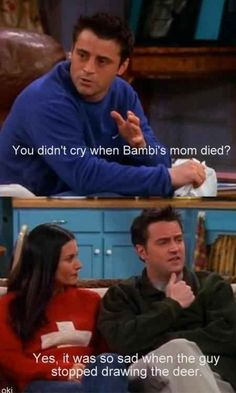 """Chandler was so insensitive to our, I mean Joey's feelings. 