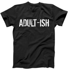 Tryinging to be an Adult-ISH T-Shirt Okay, being an adult is hard enough so, why not make it easier by wearing this funny Adult-ISH design available on tons of unique styles and colors including T shirts, Hoodies, Mugs, Tanks, and more. Makes the perfect gift for any cat lover, friends, and family, fast shipping order today.