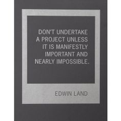 Words to live by, a great #quote, by the inventor of the #polaroid camera Edwin Land.  #projects