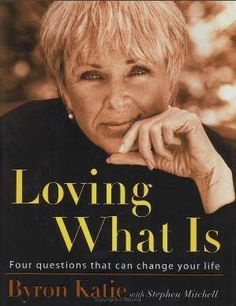 life-changing book by Byron Katie.... seriously....might have to read.