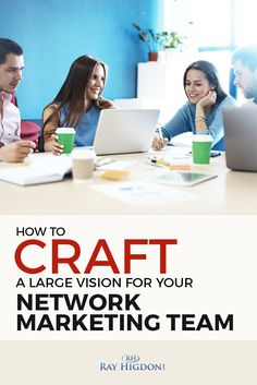 How To Craft A Large Vision For Your Network Marketing Team via @rayhigdon