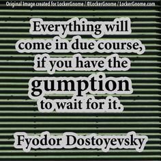 "Do you have the gumption it takes to wait for it? What ""it"" are you waiting for?     Today's thought-provoking photo is brought to you by the peeps FULL of gumption over at http://www.lockergnome.com"