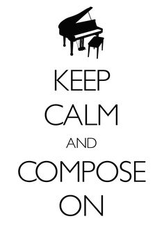 keep calm and compose on / created with Keep Calm and Carry On for iOS #keepcalm #composemusic #grandpiano
