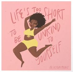 Body and mind quote for a positive body imagine #Bodyandmind  Life's too short to be unkind to yourself.