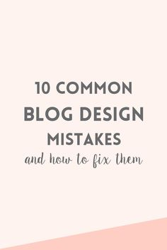It's easy to make mistakes when you are setting up your blog. We all do. Read about these 10 common blog design mistakes and how you can fix them.