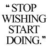 Stop wishing start doing! Browse our collection of inspirational weight loss quotes and get instant exercise and training motivation. Transform positive thoughts into positive actions and get fit, healthy and happy! http://www.spotebi.com/workout-motivation/stop-wishing-start-doing-inspirational-weight-loss-quote/