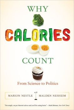 Why Calories Count: From Science to Politics (California Studies in Food and Culture): Marion Nestle