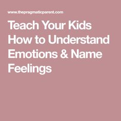 Teach Your Kids How to Understand Emotions & Name Feelings