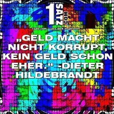GELD MACHT NICHT KORRUPT KEIN GELD SCHON EHER. -DIETER HILDEBRANDT  #GELD #MACHT #NICHT #KORRUPT #KEIN #GELD #SCHON #EHER #DIETER #HILDEBRANDT