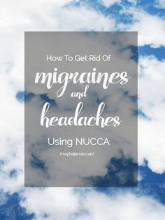 Do you suffer from migraines & headaches? Here is my story and how NUCCA worked to rid of my migraines, for good.