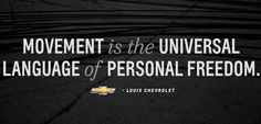 """""""Movement is the Universal Language of Personal Freedom."""" – Louis #Chevrolet #Quotes"""