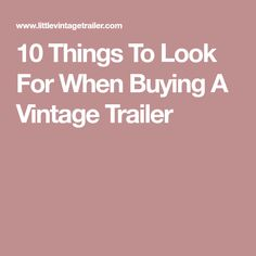 10 Things To Look For When Buying A Vintage Trailer