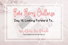 #bohoberrychallenge Day Thirteen: Letting Go Of... Looking Forward To... from doing the Boho Berry Challenge - January Check In
