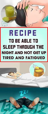 Recipe to be able to sleep through the night and not get up tired and fatigued