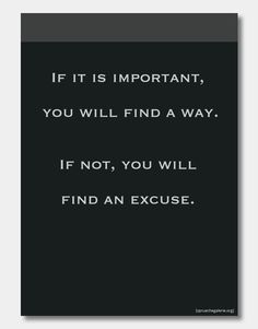 Poster mit dem Spruch: If it is important you will find a way, if not, you will find an excuse