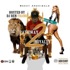 """October 31st, 2015 It's Go Time!!! Beezy Archibald Of LooseDogg/GIN Ent., Murdaburg Productions And Money Never Sleeps Ent. Presents """"Archibald RD - Pathway 2 Royalty"""" The Mixtape Hosted By DJ Ben Frank Featuring Various Artist!!! Get It On"""