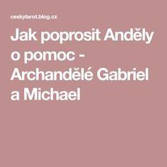 Jak poprosit Anděly o pomoc - Archandělé Gabriel a Michael Tarot, Reiki, Gabriel, Blog, Mantra, Blogging, Tarot Cards, Tarot Decks