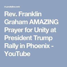 Rev. Franklin Graham AMAZING Prayer for Unity at President Trump Rally in Phoenix - YouTube