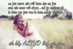 Kaalvoetkind, afrikaans Afrikaanse Quotes, Goeie More, Birthday Wishes, Favorite Quotes, Me Quotes, Positivity, Violets, Pretty, Top