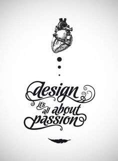 """""""Design its' all about passion"""""""