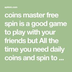 coins master free spin is a good game to play with your friends but All the time you need daily coins and spin to unlock levels. Free Rewards, Best Games, Games To Play, Spinning, Coins, How To Get, Friends, Hand Spinning, Amigos