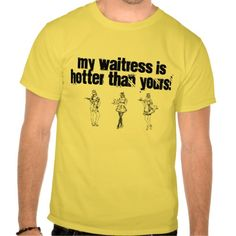 My waitress is hotter than yours T Shirt, Hoodie Sweatshirt