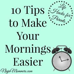 Life Hacks for Parents: 10 Tips to Make Your Mornings Easier