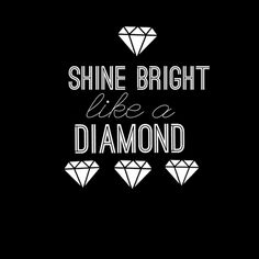 shine bright like a diamond   shine bright like a diamond   We Heart It