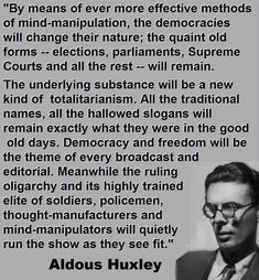 Clever man that Aldous Huxley. He said this back in over half a century ago. Here's a link to the source: Brave New World Revisited -. Quotable Quotes, Wisdom Quotes, Life Quotes, Aldous Huxley Quotes, Traditional Names, Political Quotes, Political Views, Thats The Way, Deep