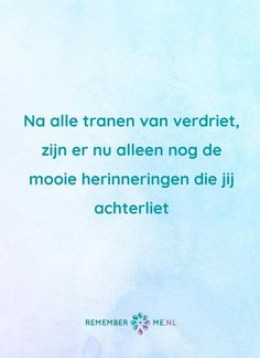 Quote of the day | kijk voor meer quotes over rouw en verdriet op www.rememberme.nl | #rouw #verlies #verdriet #quote #QuoteOfTheDay #quotes #QOTD #tranen #herinneringen Love Quotes, Inspirational Quotes, In Loving Memory, Sympathy Cards, I Miss You, Grief, Quote Of The Day, Memories, Sadness