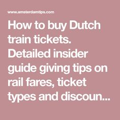 How to buy Dutch train tickets. Detailed insider guide giving tips on rail fares, ticket types and discounts for travel in the Netherlands.