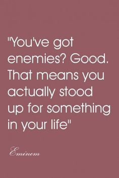 """You've got enemies? Good. That means you actually stood up for something in your life.""  [mental health]"