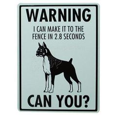 Boxer WARNING: I can make it to the fence in 2.8 seconds... CAN YOU?