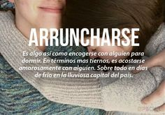 En Colombia; Arruncharse - Encogerse con alguien para dormir.. En México es 'acurrucarse' The Words, Weird Words, More Than Words, Cool Words, Words Quotes, Love Quotes, Sayings, Pretty Words, Beautiful Words
