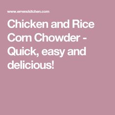 Chicken and Rice Corn Chowder - Quick, easy and delicious!