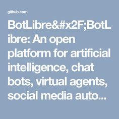 BotLibre/BotLibre: An open platform for artificial intelligence, chat bots, virtual agents, social media automation, and live chat automation.
