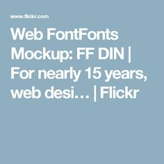 Web FontFonts Mockup: FF DIN | For nearly 15 years, web desi… | Flickr