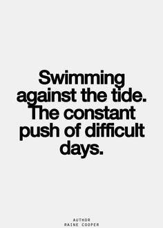 """Swimming against the tide. The constant push of difficult days."" And many, days with autoimmune illness, it feels like an ocean of wet cement holding you back."