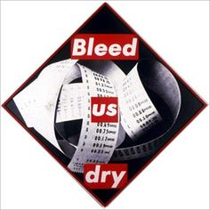 Barbara Kruger Untitled (Bleed Us Dry), 1987 Black and white photograph 49 x 49 inches, 124.5 x 124.5 cm Edition of 1