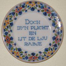 """Frysk (Fries gezegde)  """"Doe je plicht ! en laat mensen maar praten ! ~ Do your duty and let people talk""""."""