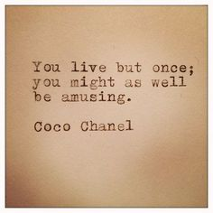 """""""You live but once; you might as well be amusing."""" - Coco Chanel #chanel #quote #inspiration"""