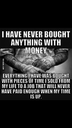 Inspirational Quotes About Strength : QUOTATION – Image : Quotes Of the day – Description I have never bought anything with money meme. Sharing is Caring – Don't forget to share this quote ! Quotable Quotes, Wisdom Quotes, True Quotes, Quotes To Live By, Motivational Quotes, Funny Quotes, Being Real Quotes, Dad Qoutes, Honesty Quotes