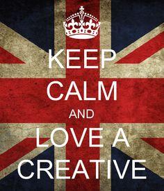 KEEP CALM AND LOVE A CREATIVE