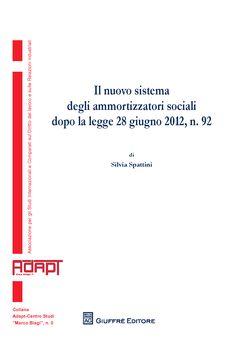 S. Spattini, Il nuovo sistema di ammortizzatori sociali dopo la legge 28 giugno 2012, n. 92, Giuffrè, Milano, 2012    Book on unemployment benefit system