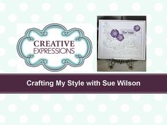 Crafting My Style with Sue Wilson – Hand Embellished Flowers for Creativ...