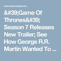 & Of Thrones& Season 7 Releases New Trailer; See How George R. Martin Wanted To Cut The Story Short! : Entertainment : News Every Day Stark Family, Ice Dragon, Cersei, Marvel Entertainment, How To Get Away, New Trailers, Season 7, Arya Stark, Everything