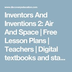 Inventors And Inventions 2: Air And Space | Free Lesson Plans | Teachers | Digital textbooks and standards-aligned educational resources