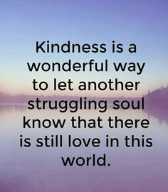 Never miss an opportunity to be kind.